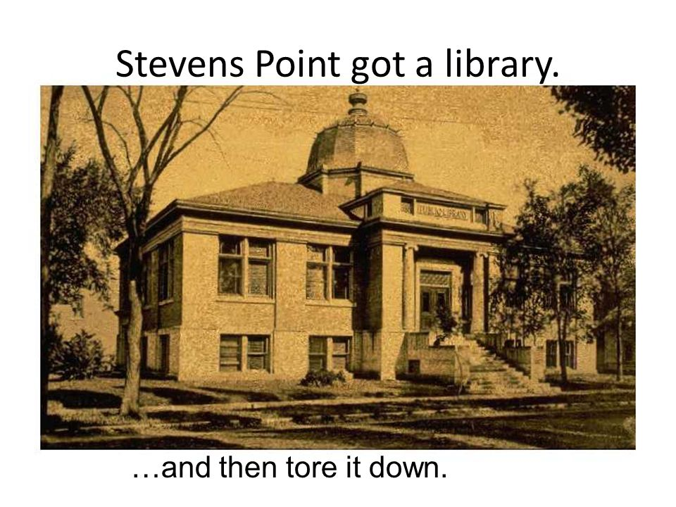 …and then tore it down. Stevens Point got a library.