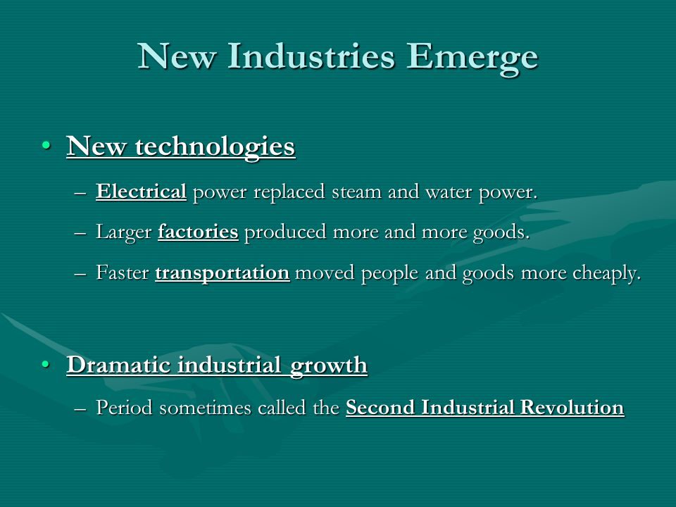 New Industries Emerge New technologiesNew technologies –Electrical power replaced steam and water power.