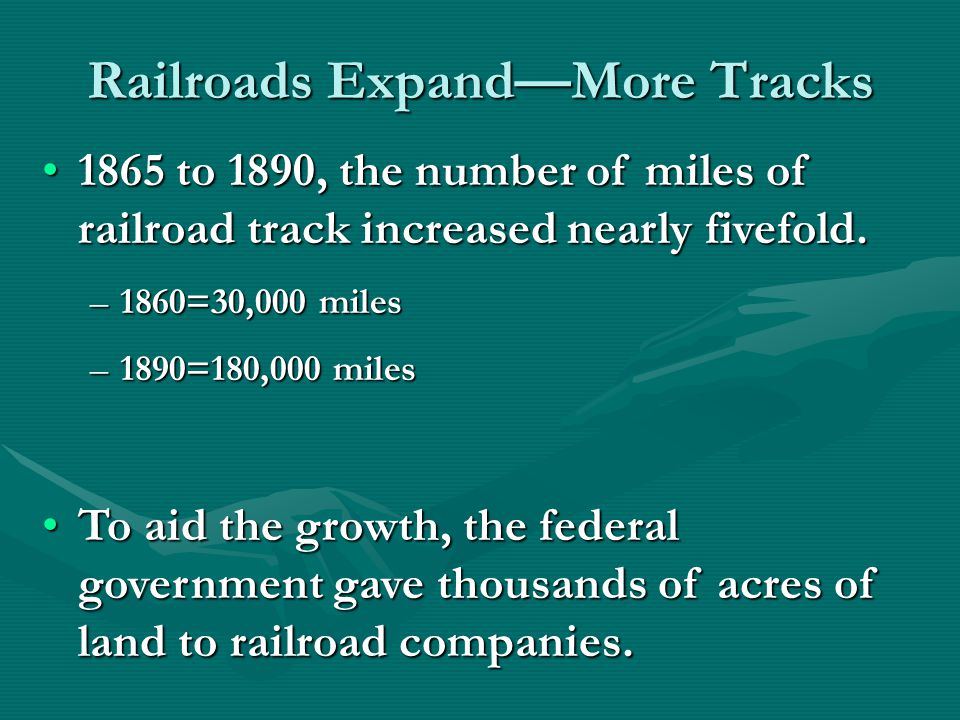 Railroads ExpandMore Tracks 1865 to 1890, the number of miles of railroad track increased nearly fivefold.1865 to 1890, the number of miles of railroad track increased nearly fivefold.