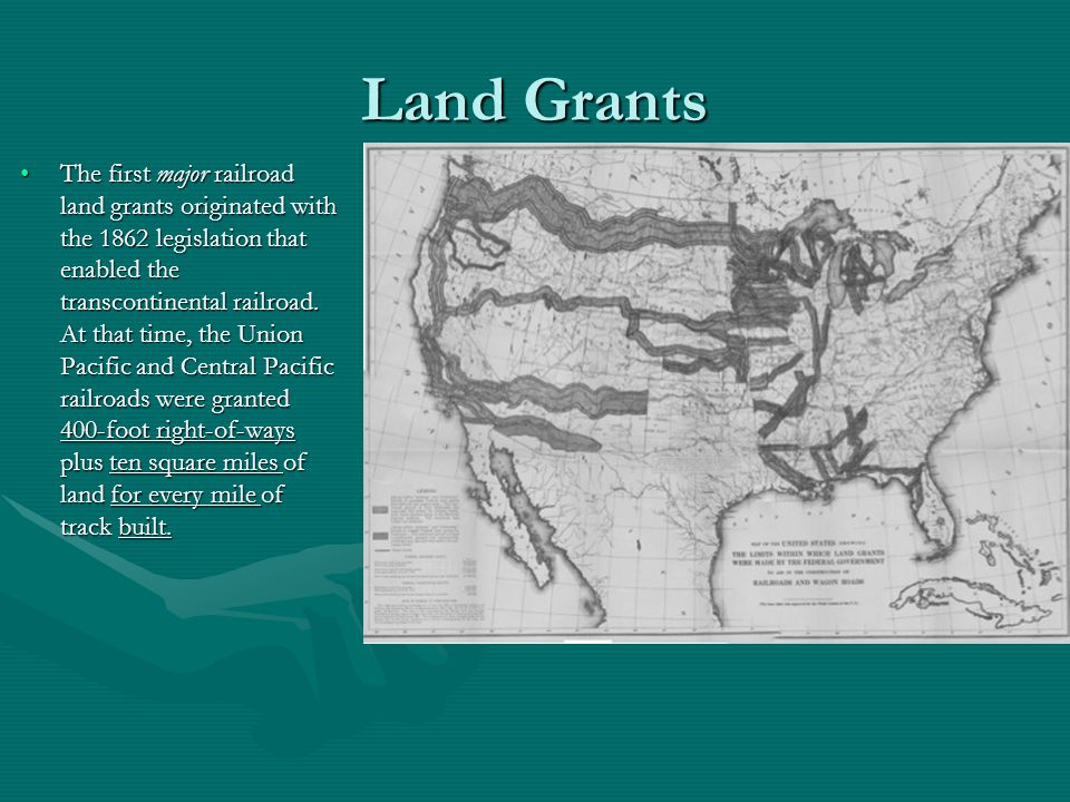 Land Grants The first major railroad land grants originated with the 1862 legislation that enabled the transcontinental railroad.