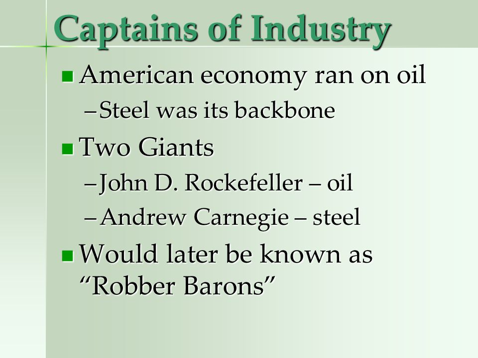Captains of Industry American economy ran on oil American economy ran on oil –Steel was its backbone Two Giants Two Giants –John D.