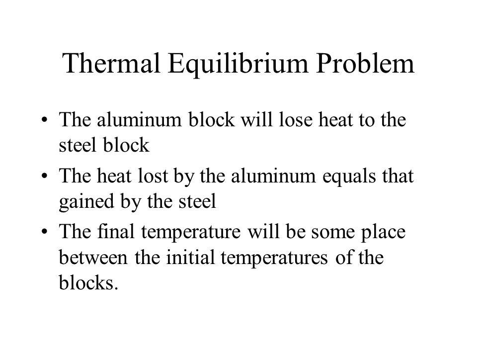 Q al + Q steel = 0 (aluminum loses while steel gains) m al c al T al + m st c st T st = 0 m al c al (T f -T i ) al + m st c st (T f -T i ) st = 0 2.0(900)(T f -60) + 3.0(470)(T f -30) =0 1,800T f – 108,000 + 1,410T f – 42,300 = 0 3,210T f – 150,300 = 0 T f = 150,300/3,210 = 46.8 C