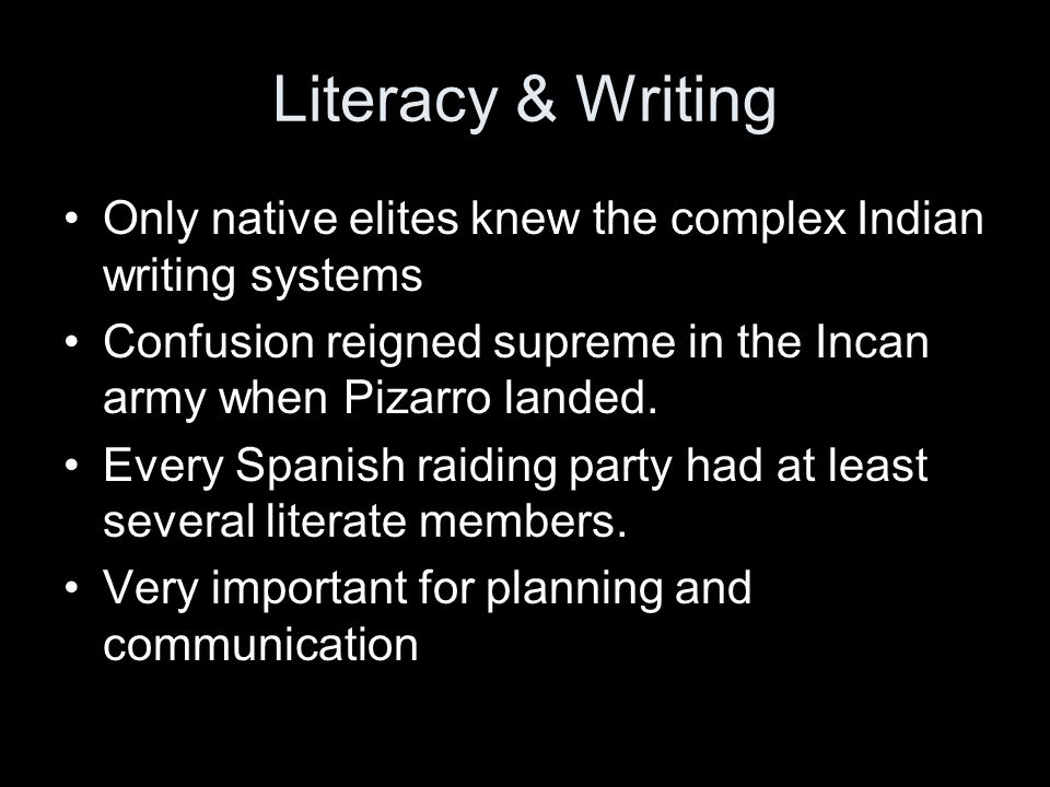 Literacy & Writing Only native elites knew the complex Indian writing systems Confusion reigned supreme in the Incan army when Pizarro landed. Every S