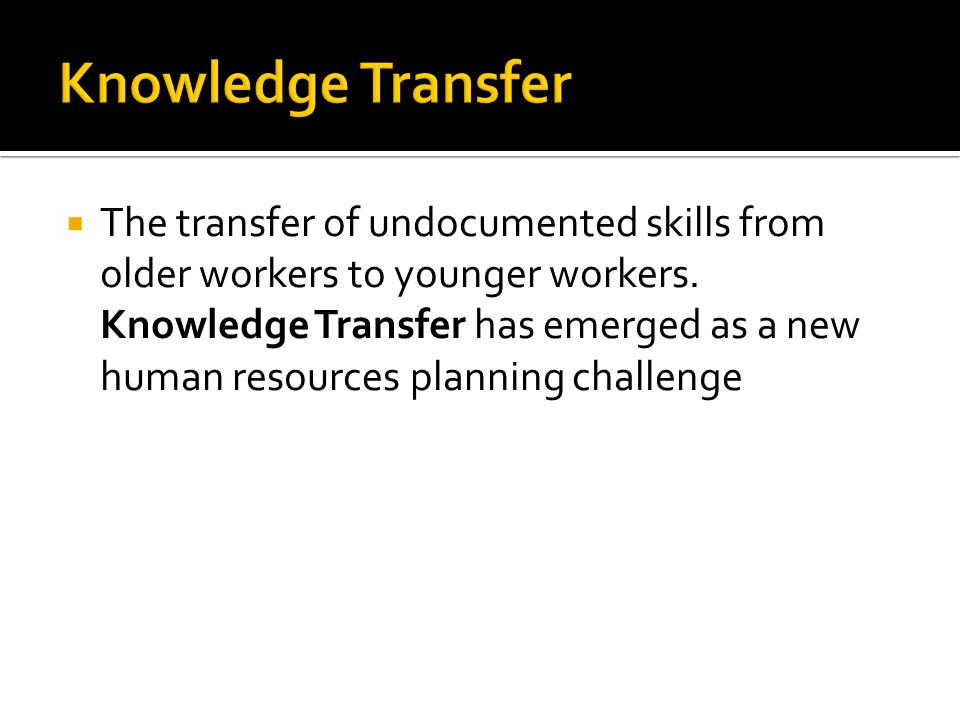 The transfer of undocumented skills from older workers to younger workers.