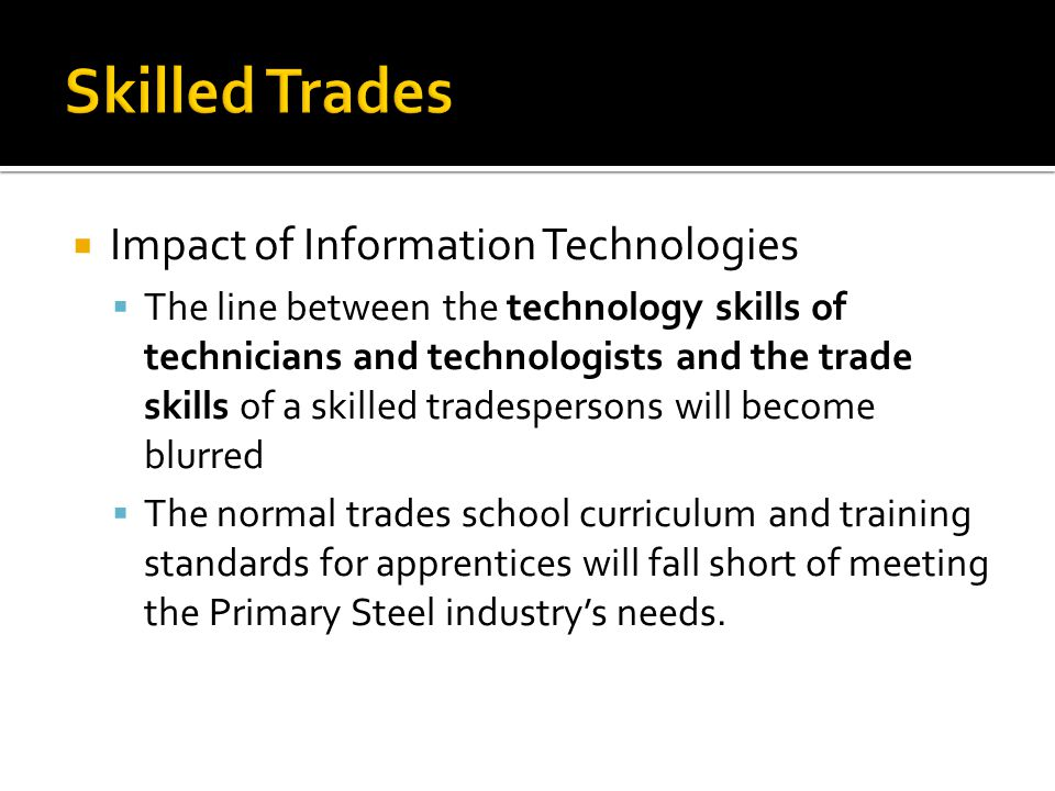 Impact of Information Technologies The line between the technology skills of technicians and technologists and the trade skills of a skilled tradesper