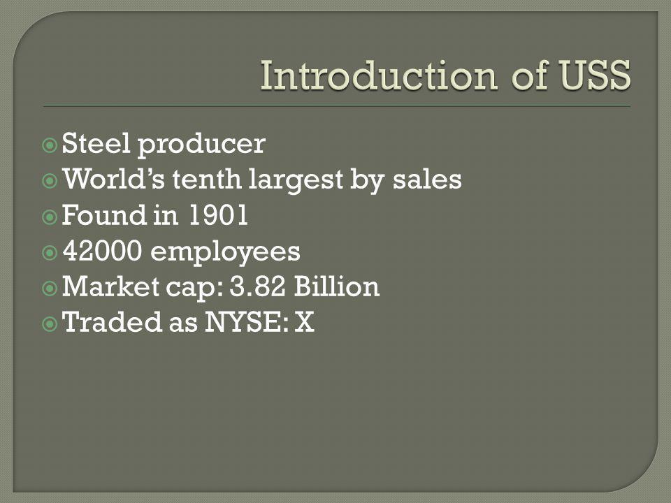 Steel producer Worlds tenth largest by sales Found in 1901 42000 employees Market cap: 3.82 Billion Traded as NYSE: X