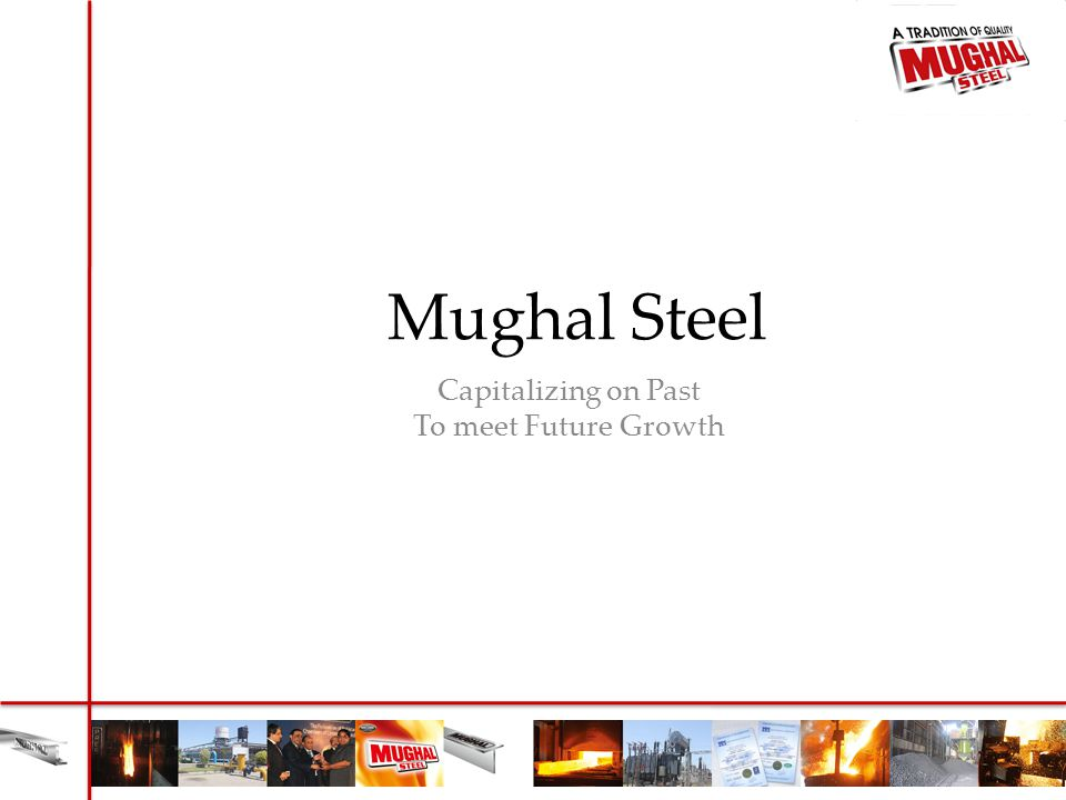 Mughal Steel Capitalizing on Past To meet Future Growth