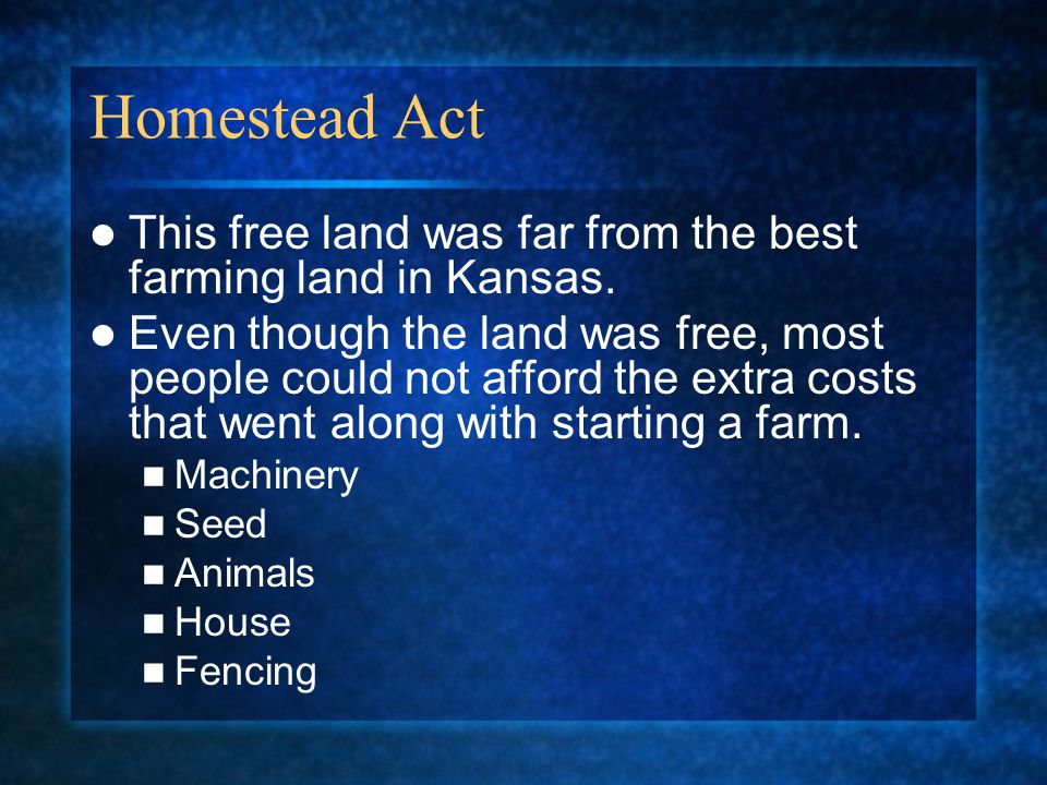 Homestead Act This free land was far from the best farming land in Kansas.