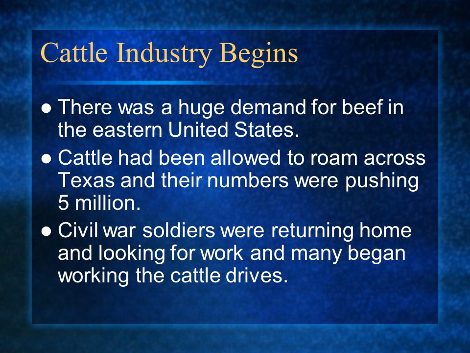 Cattle Industry Begins There was a huge demand for beef in the eastern United States.
