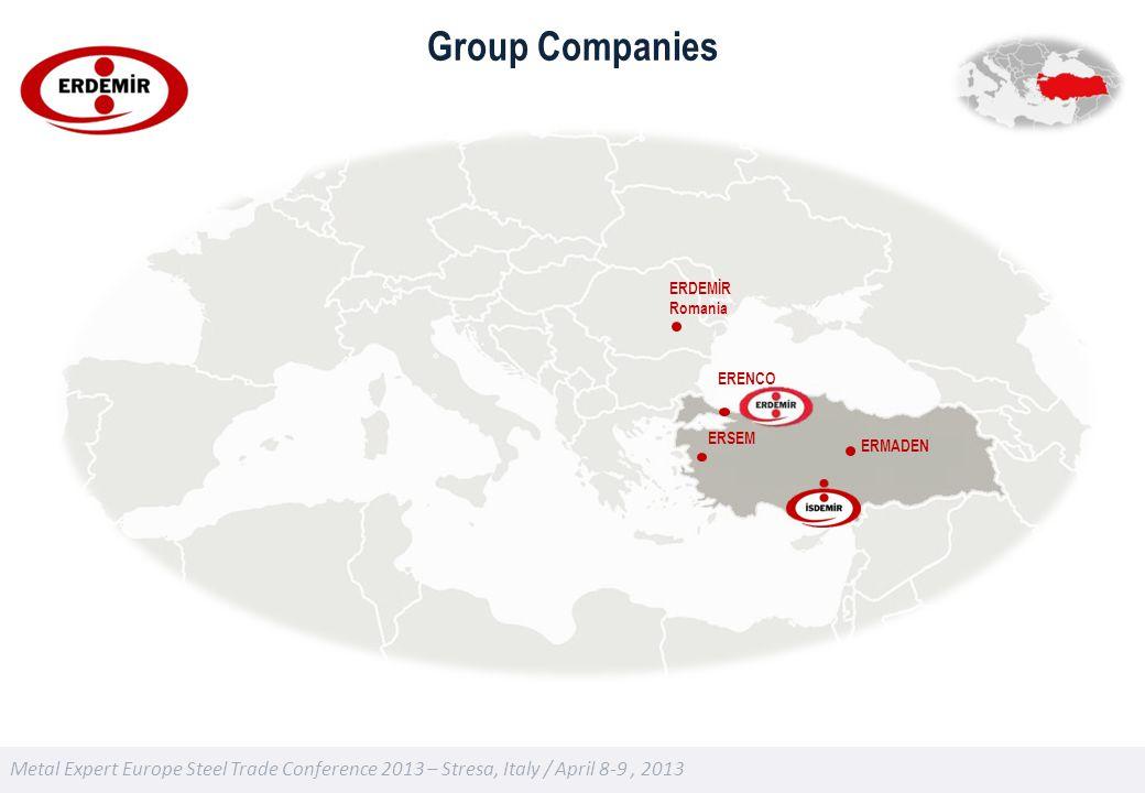 Metal Expert Europe Steel Trade Conference 2013 – Stresa, Italy / April 8-9, 2013 ERENCO ERDEMİR Romania ERMADEN ERSEM Group Companies