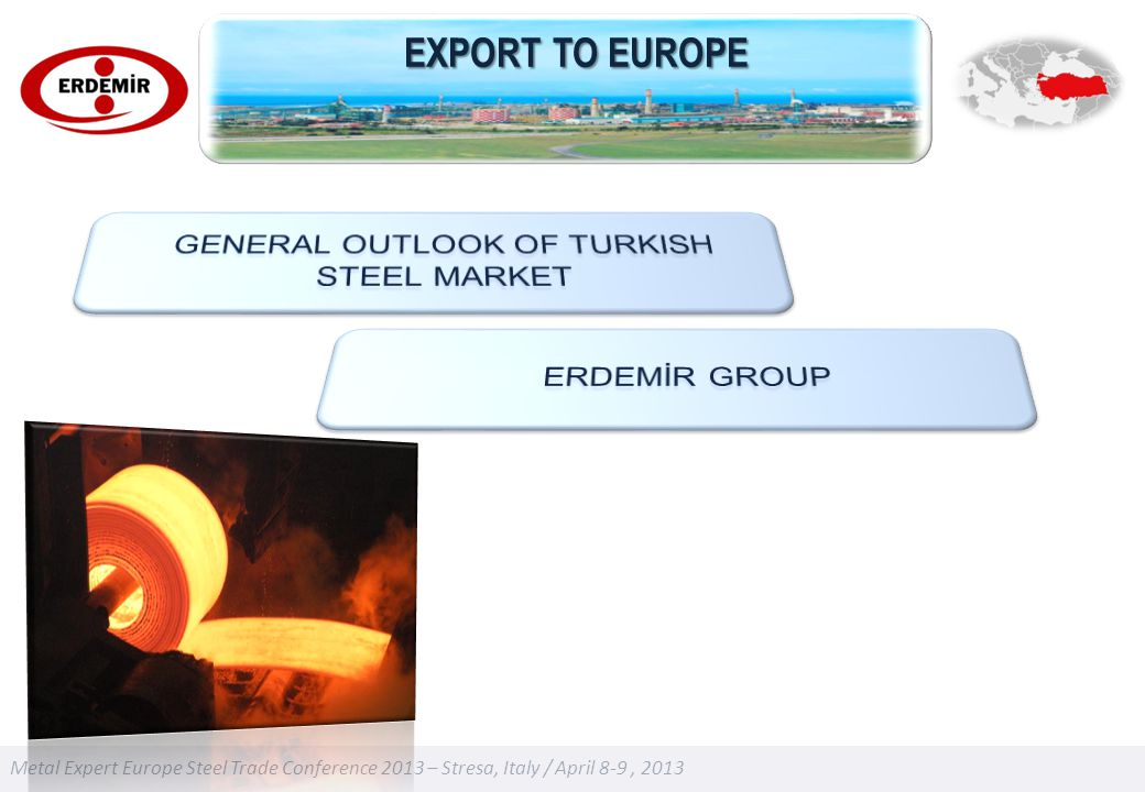 Metal Expert Europe Steel Trade Conference 2013 – Stresa, Italy / April 8-9, 2013 EXPORT TO EUROPE