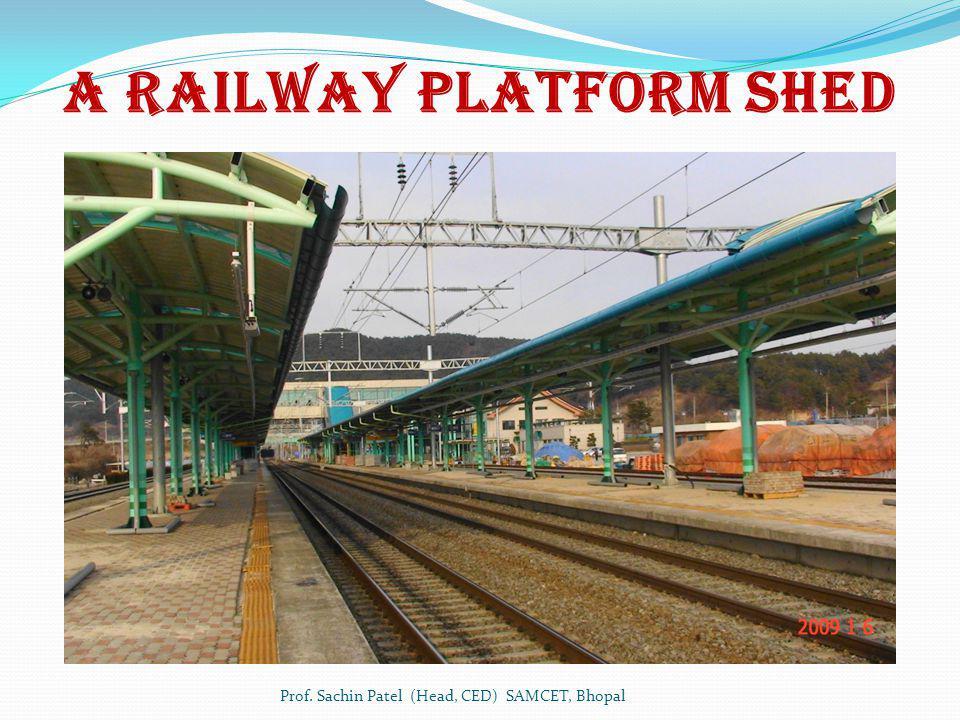 A Railway Platform Shed Prof. Sachin Patel (Head, CED) SAMCET, Bhopal