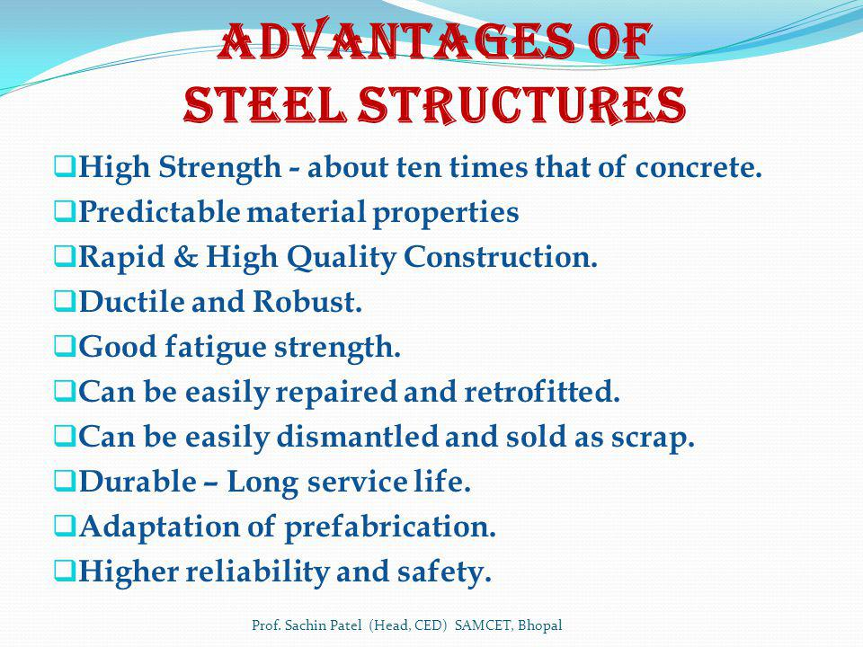 Advantages of Steel Structures High Strength - about ten times that of concrete. Predictable material properties Rapid & High Quality Construction. Du