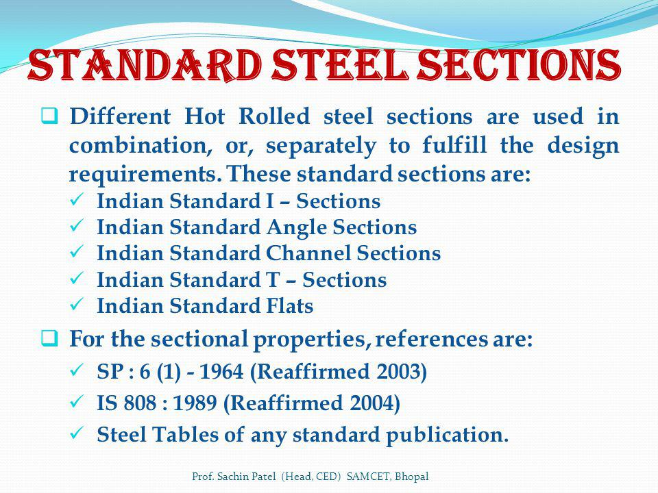 Standard Steel sections Different Hot Rolled steel sections are used in combination, or, separately to fulfill the design requirements. These standard