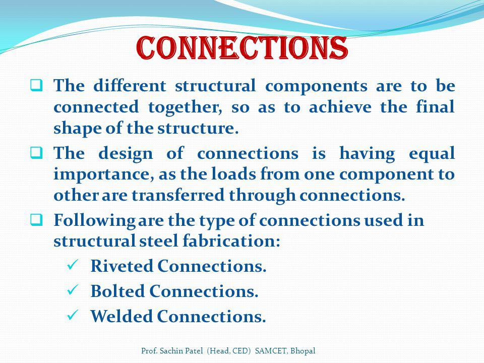 Connections The different structural components are to be connected together, so as to achieve the final shape of the structure. The design of connect