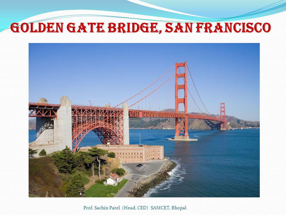 Golden Gate Bridge, San Francisco Prof. Sachin Patel (Head, CED) SAMCET, Bhopal