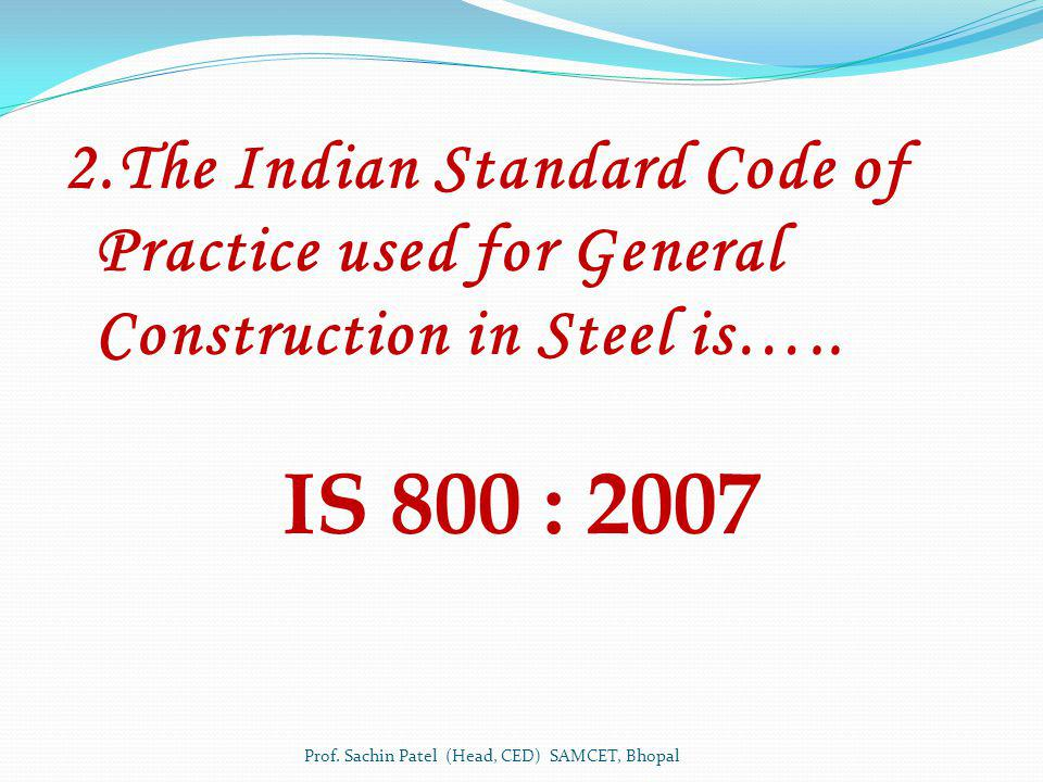 2.The Indian Standard Code of Practice used for General Construction in Steel is…..
