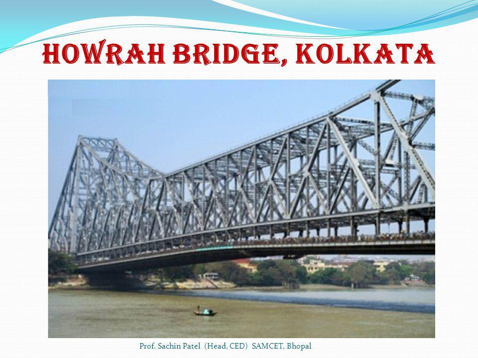 Howrah Bridge, Kolkata Prof. Sachin Patel (Head, CED) SAMCET, Bhopal