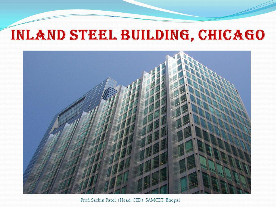 Inland Steel Building, Chicago Prof. Sachin Patel (Head, CED) SAMCET, Bhopal