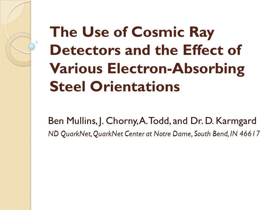 The Use of Cosmic Ray Detectors and the Effect of Various Electron-Absorbing Steel Orientations Ben Mullins, J.