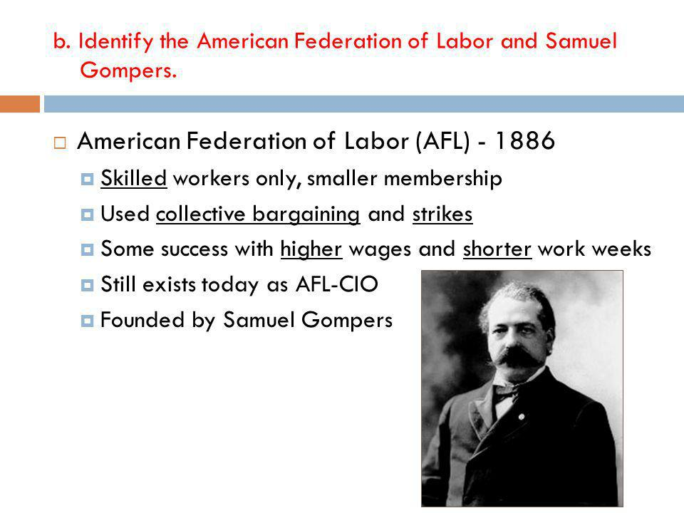 b.Identify the American Federation of Labor and Samuel Gompers.
