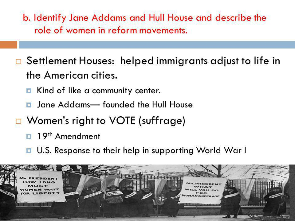 b.Identify Jane Addams and Hull House and describe the role of women in reform movements.