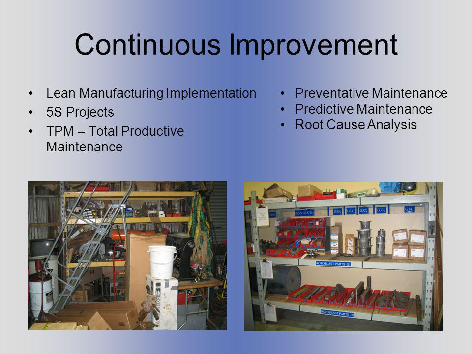 Continuous Improvement Lean Manufacturing Implementation 5S Projects TPM – Total Productive Maintenance Preventative Maintenance Predictive Maintenance Root Cause Analysis