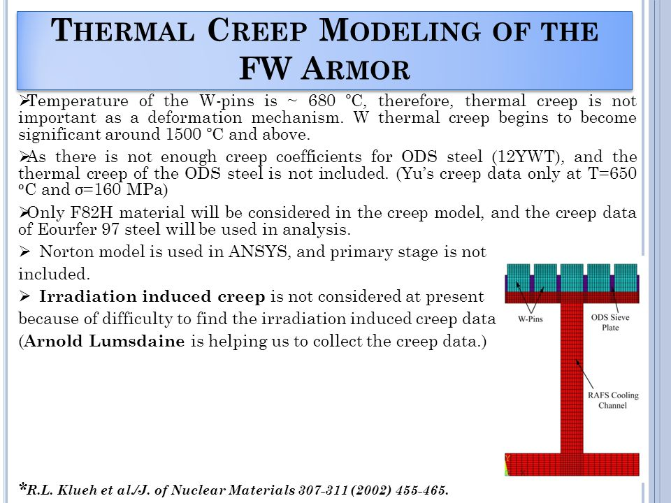 T HERMAL C REEP M ODELING OF THE FW A RMOR Temperature of the W-pins is ~ 680 ºC, therefore, thermal creep is not important as a deformation mechanism.