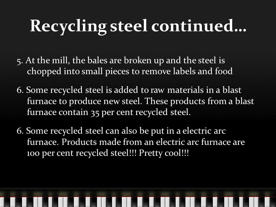 Recycling steel continued… 5.