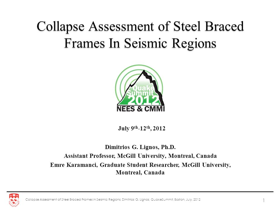 Collapse Assessment of Steel Braced Frames in Seismic Regions, Dimitrios G. Lignos, QuakeSummit, Boston, July, 2012 1 Collapse Assessment of Steel Bra