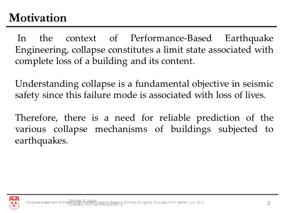 Collapse Assessment of Steel Braced Frames in Seismic Regions, Dimitrios G. Lignos, QuakeSummit, Boston, July, 2012 3 3 In the context of Performance-