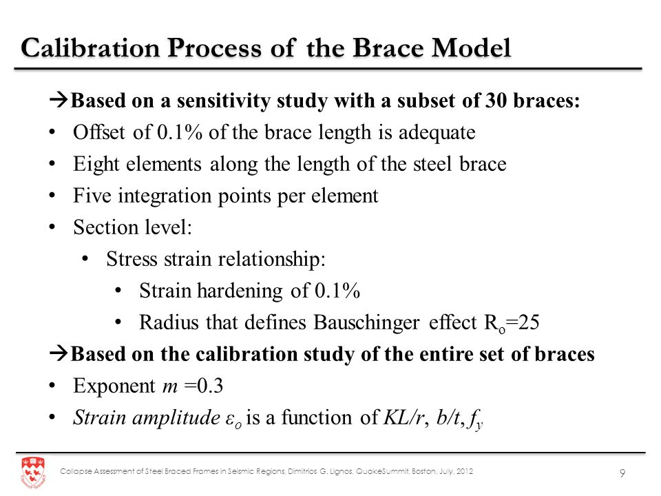Collapse Assessment of Steel Braced Frames in Seismic Regions, Dimitrios G. Lignos, QuakeSummit, Boston, July, 2012 9 Calibration Process of the Brace