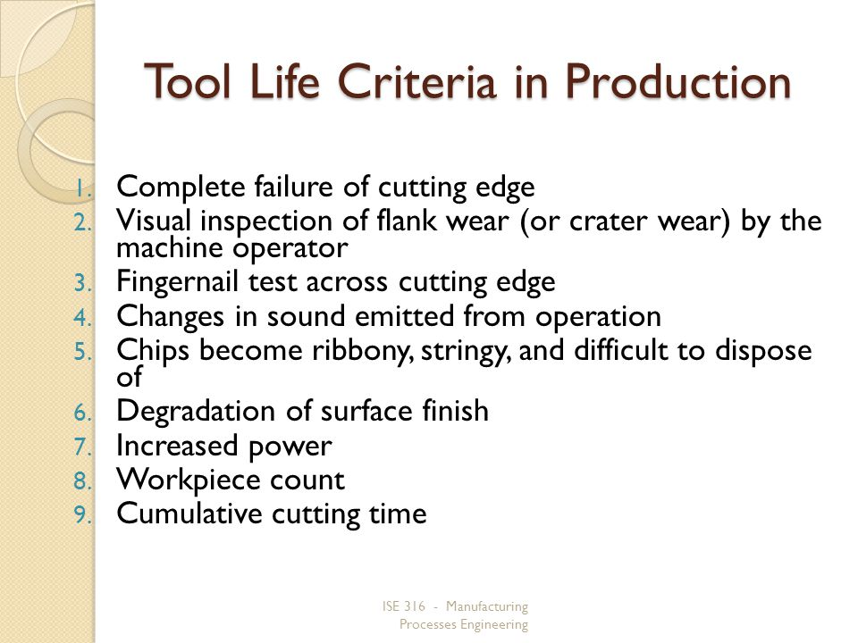 ISE 316 - Manufacturing Processes Engineering Tool Life Criteria in Production 1.