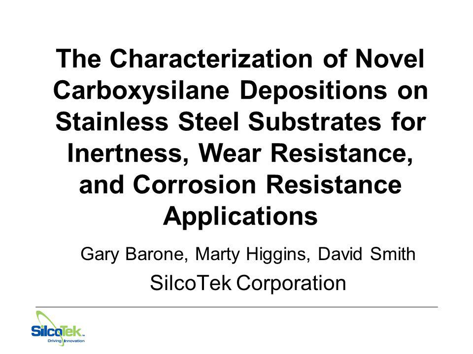 The Characterization of Novel Carboxysilane Depositions on Stainless Steel Substrates for Inertness, Wear Resistance, and Corrosion Resistance Applica