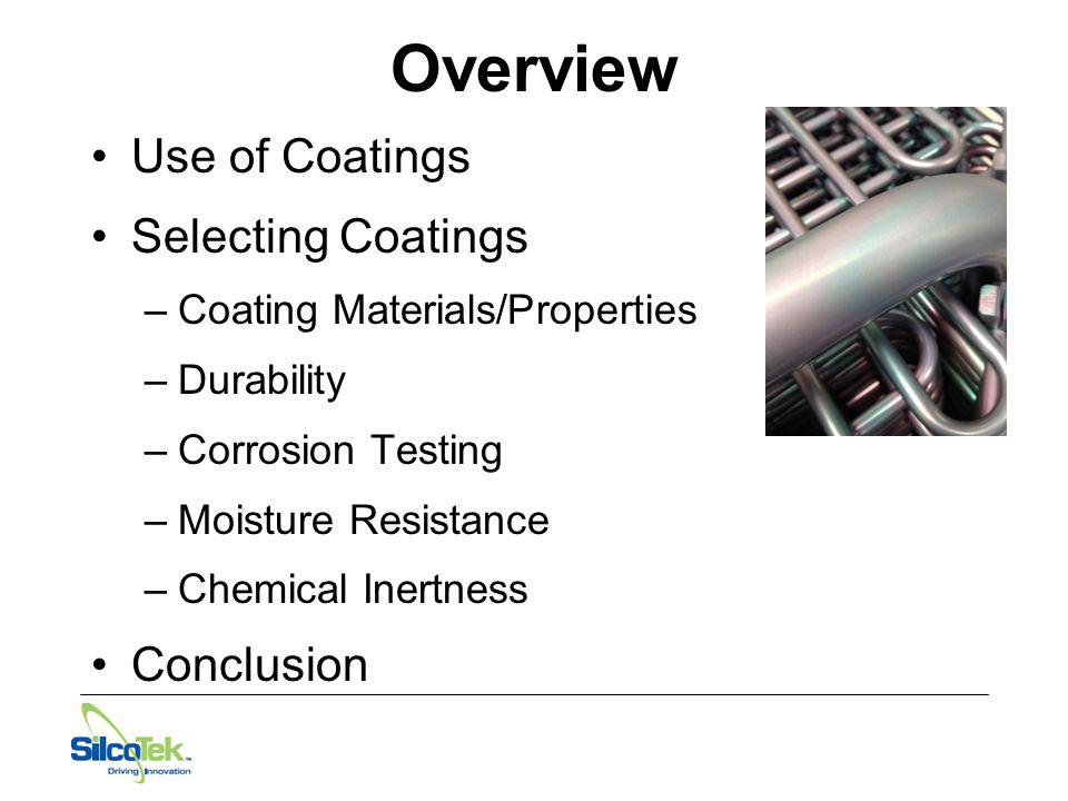 Overview Use of Coatings Selecting Coatings –Coating Materials/Properties –Durability –Corrosion Testing –Moisture Resistance –Chemical Inertness Conc