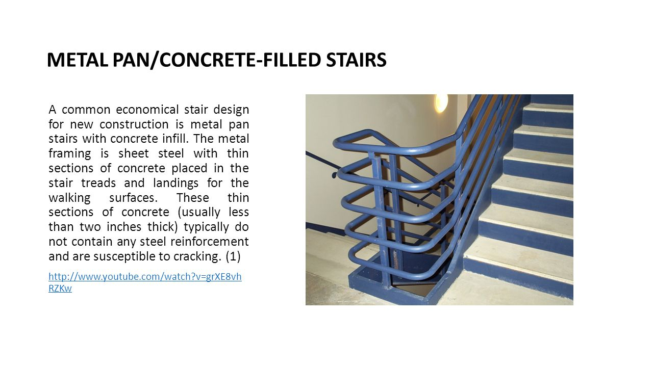 METAL PAN/CONCRETE-FILLED STAIRS A common economical stair design for new construction is metal pan stairs with concrete infill. The metal framing is
