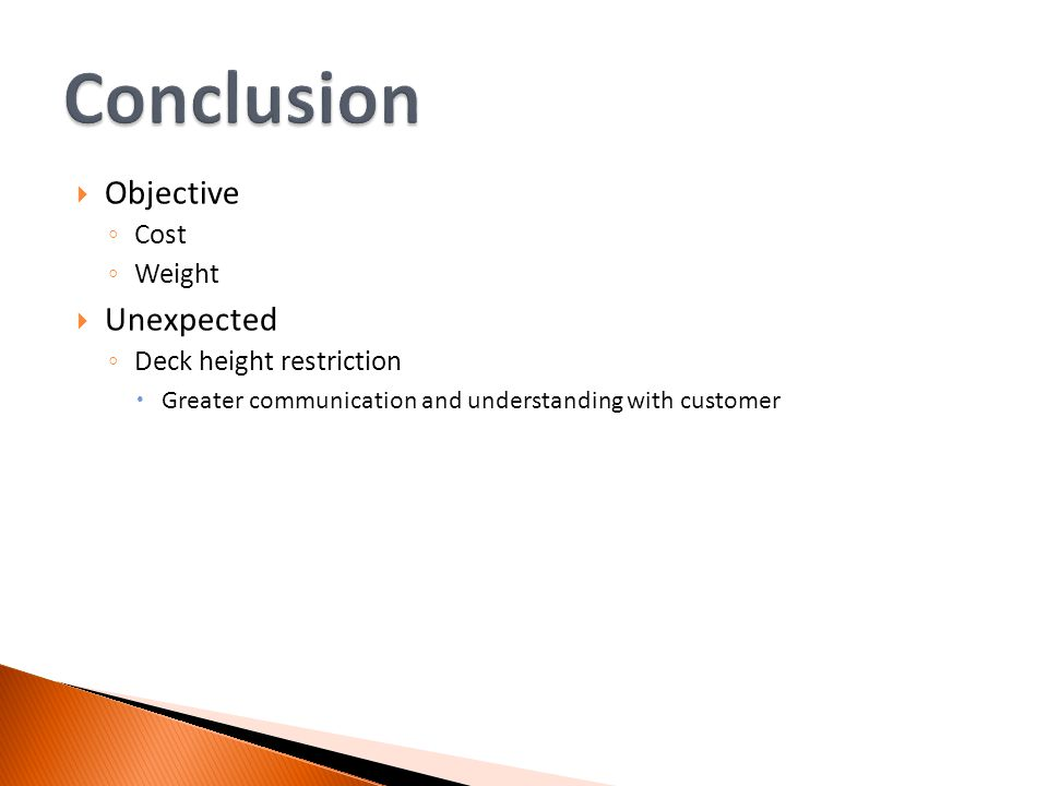 Objective Cost Weight Unexpected Deck height restriction Greater communication and understanding with customer