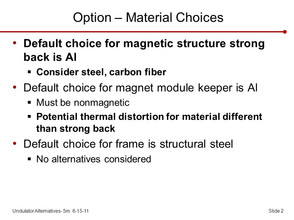 Option – Material Choices Default choice for magnetic structure strong back is Al Consider steel, carbon fiber Default choice for magnet module keeper