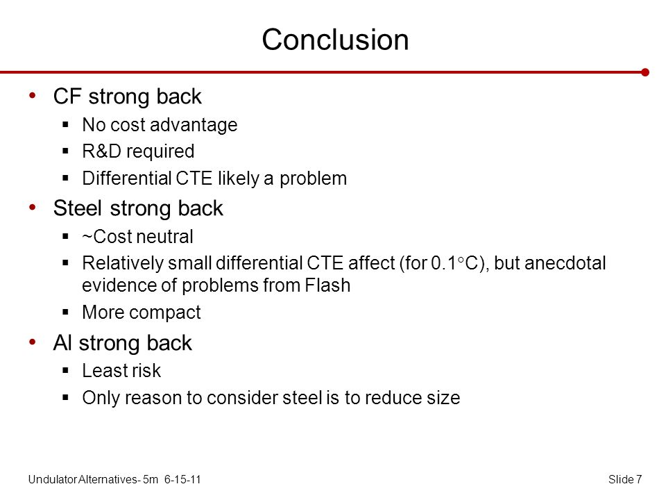 Conclusion CF strong back No cost advantage R&D required Differential CTE likely a problem Steel strong back ~Cost neutral Relatively small differenti