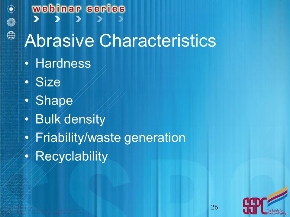 Abrasive Characteristics Hardness Size Shape Bulk density Friability/waste generation Recyclability 26