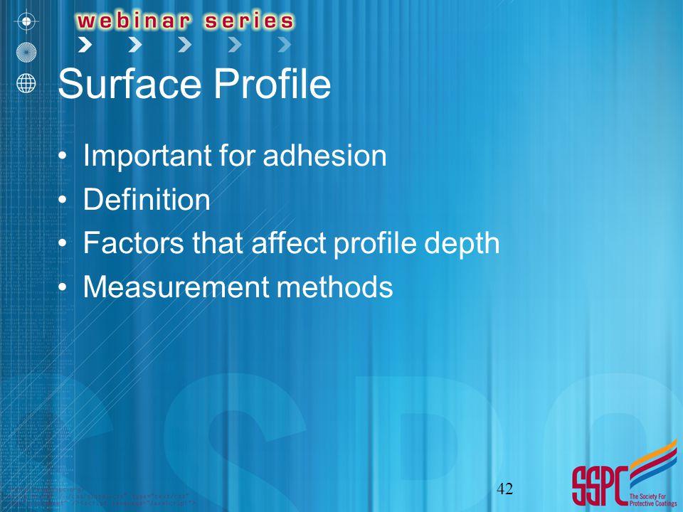 Surface Profile Important for adhesion Definition Factors that affect profile depth Measurement methods 42