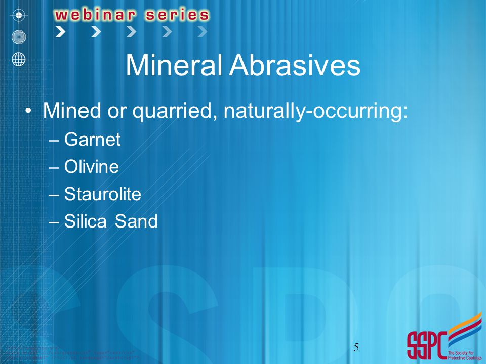 Mineral Abrasives Mined or quarried, naturally-occurring: –Garnet –Olivine –Staurolite –Silica Sand 5