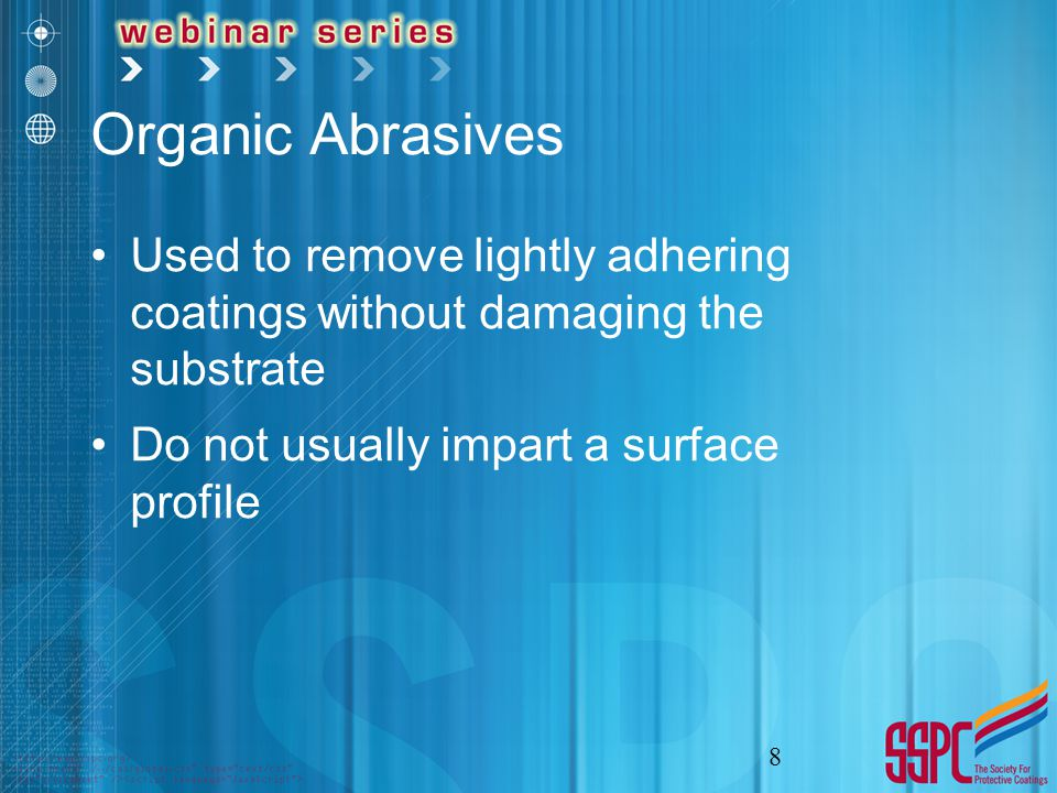 Organic Abrasives Used to remove lightly adhering coatings without damaging the substrate Do not usually impart a surface profile 8