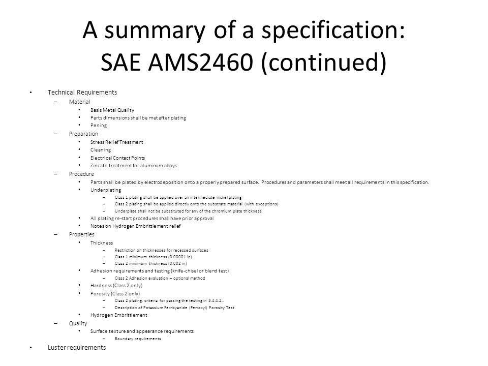 A summary of a specification: SAE AMS2460 (continued) Quality Assurance Provisions – Responsibility for Inspection – Classification of Tests Acceptance Tests include thickness, adhesion, and quality of samples from each lot.