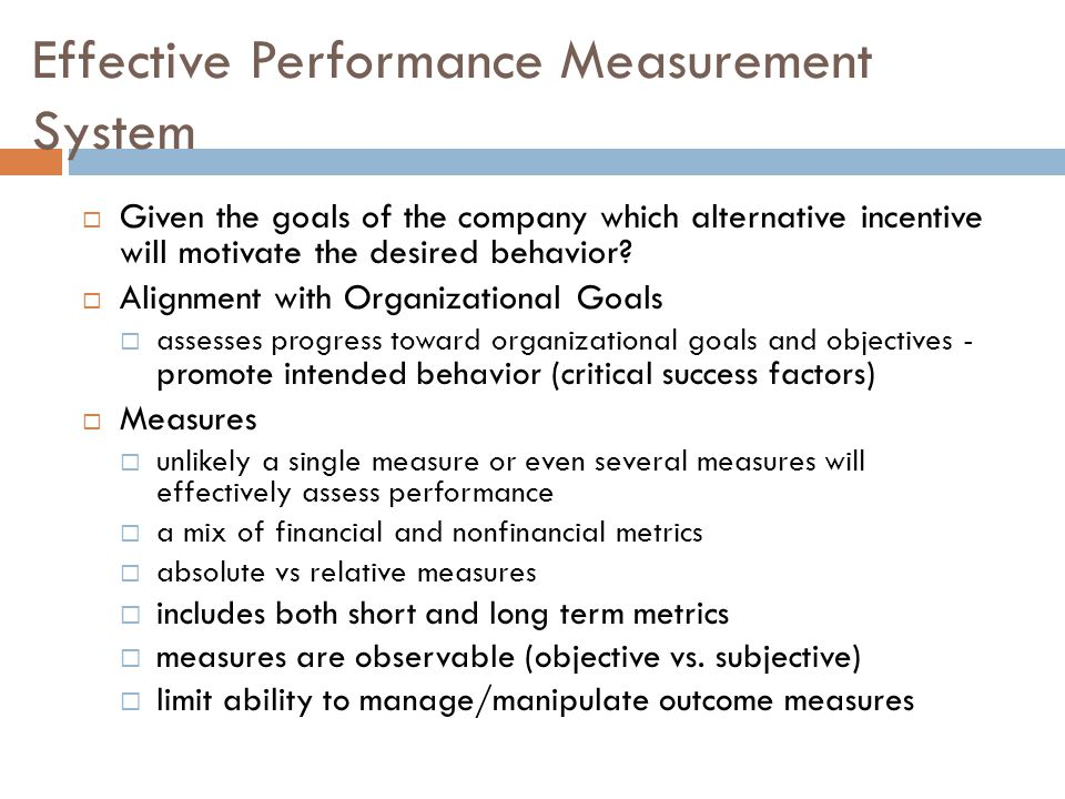 Effective Performance Measurement System Given the goals of the company which alternative incentive will motivate the desired behavior.