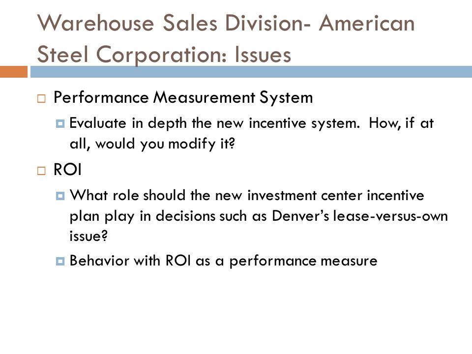 Warehouse Sales Division- American Steel Corporation: Issues Performance Measurement System Evaluate in depth the new incentive system.