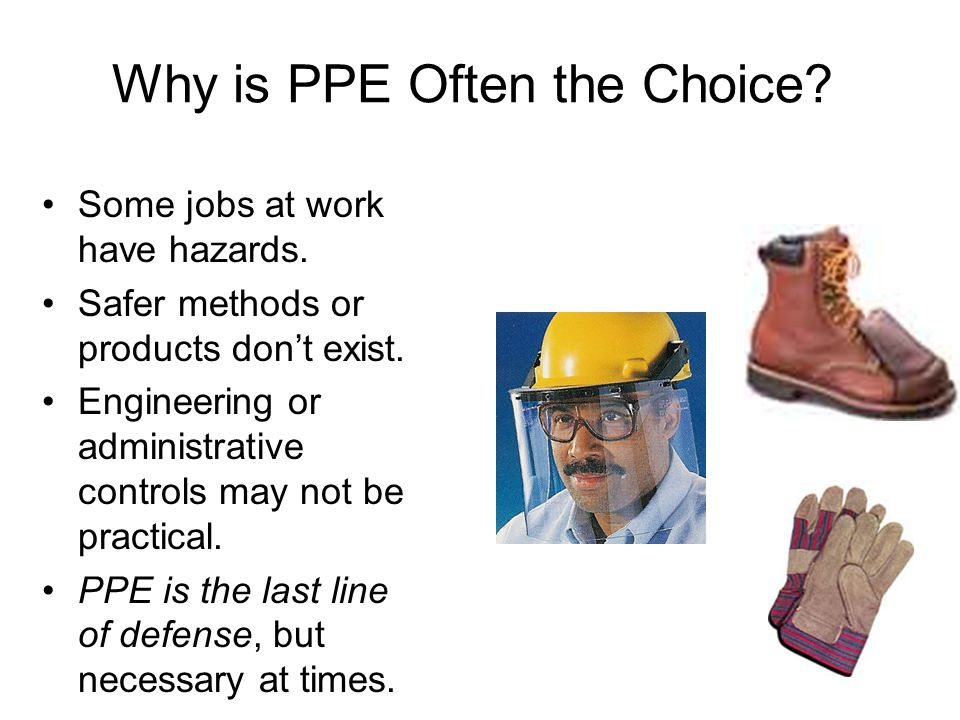 Why is PPE Often the Choice. Some jobs at work have hazards.