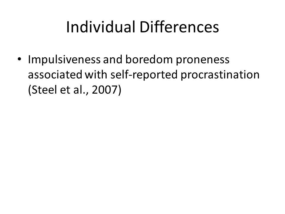 Individual Differences Impulsiveness and boredom proneness associated with self-reported procrastination (Steel et al., 2007)