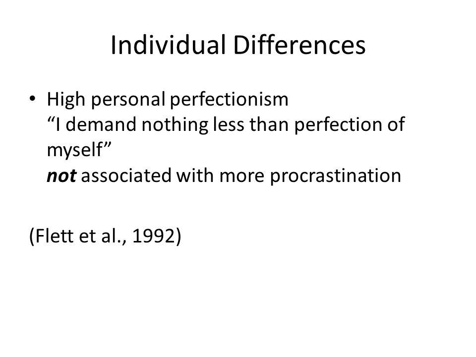 Individual Differences High personal perfectionism I demand nothing less than perfection of myself not associated with more procrastination (Flett et