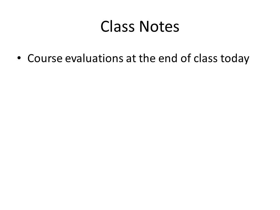Class Notes Course evaluations at the end of class today